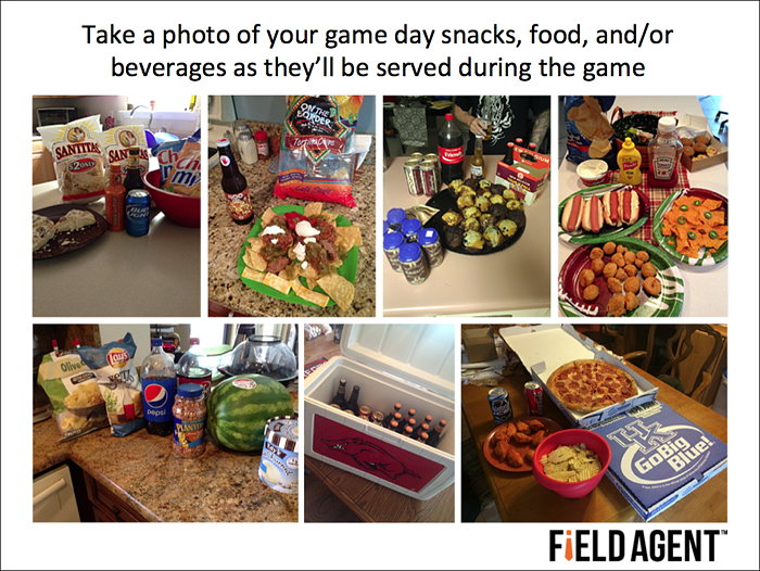 Take a photo of your game day snacks, food, and/or beverages as they'll be served during the game [AGENT PHOTO]