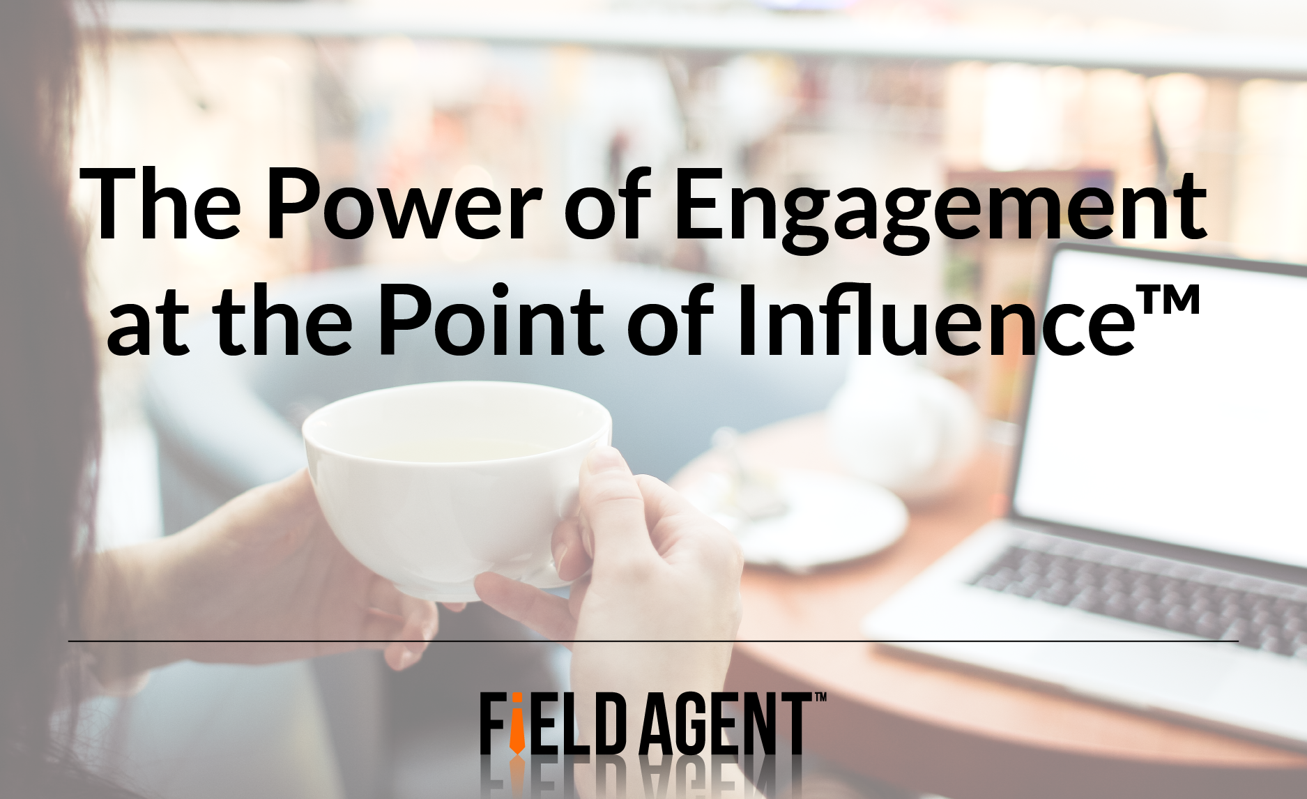 The Power of Engagement at the Point of Influence