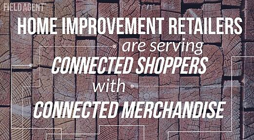 Home Improvement Retailers are serving Connected Shoppers with Connected Merchandise