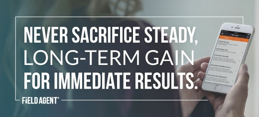 Never sacrifice steady, long-term gain for immediate results.