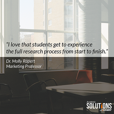"""I love that students get to expereince the full research process from start to finish."" - Dr. Molly Rapert, Marketing Professor"