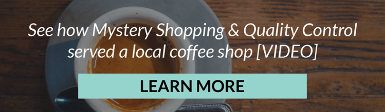 See how Mystery Shopping & Quality Control served a local coffee shop [VIDEO]
