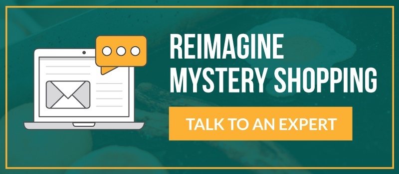 Reimagine Mystery Shopping - Talk to an Expert