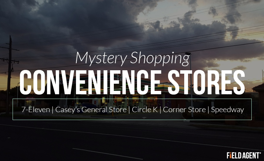 Mystery Shopping Convenience Stores at 7-11, Casey's General Stores, Circle K, Corner Store, Speedway