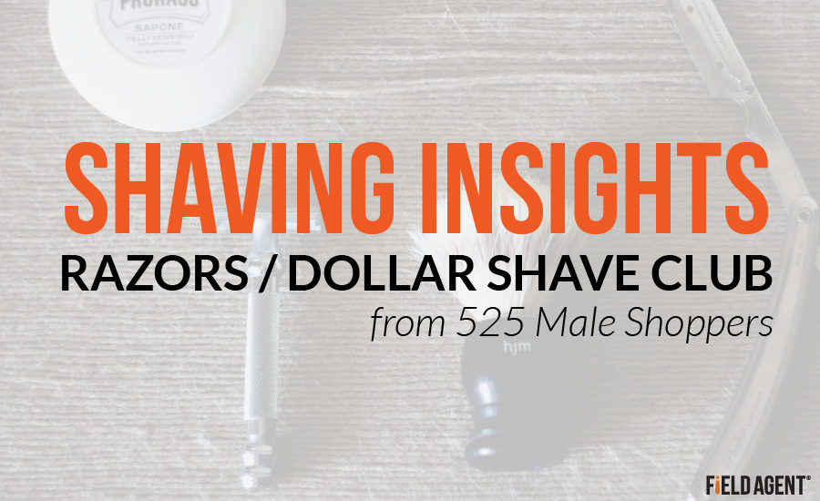 Shaving Insights, Razors, Dollar Shave Club from 525 Male Shoppers