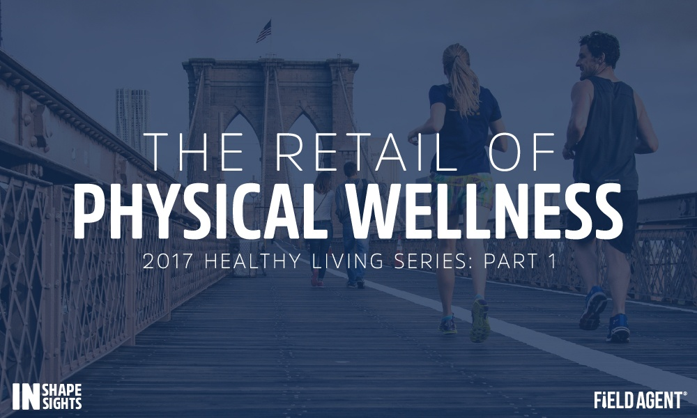 2017 Healthy Living Series [1 of 5]: The Retail of Physical Wellness