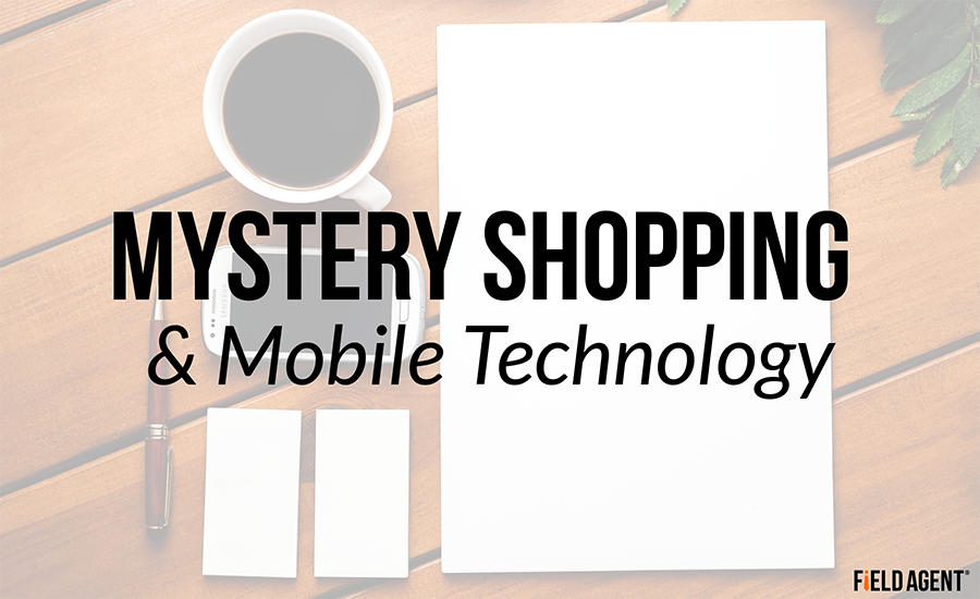 Mystery Shopping & Mobile Technology