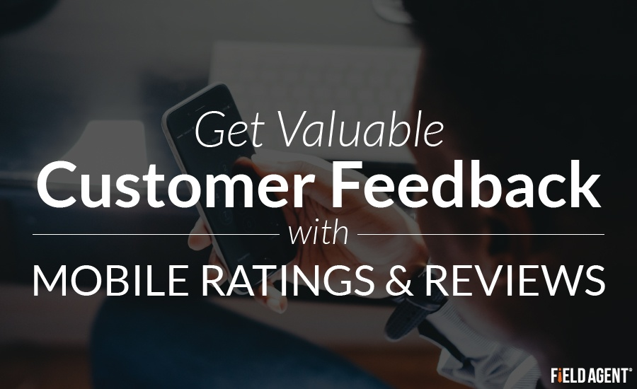 Get Valuable Customer Feedback with Mobile Ratings & Reviews