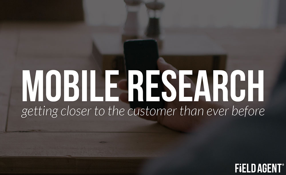 Mobile Research: getting closer to the customer than ever before